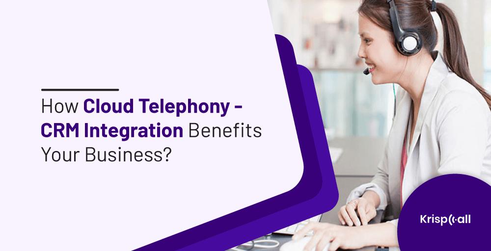 cloud telephony crm integration benefits